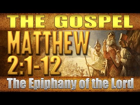 The Gospel – Matthew 2:1-12 (The Epiphany of the Lord)