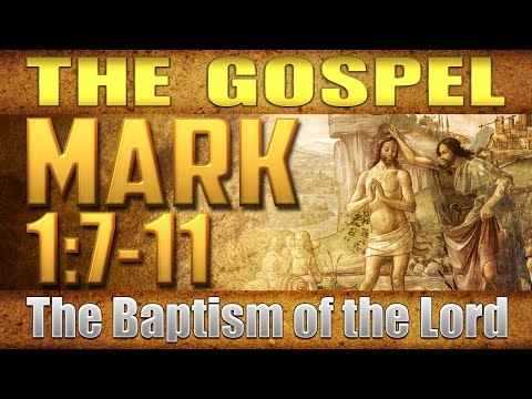 The Gospel – Mark 1:7-11 (The Baptism of the Lord)