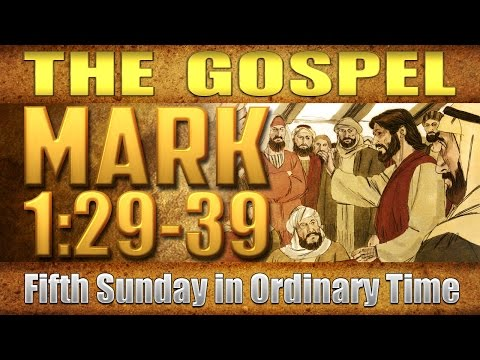 The Gospel – Mark 1:29-39 (Fifth Sunday in Ordinary Time)