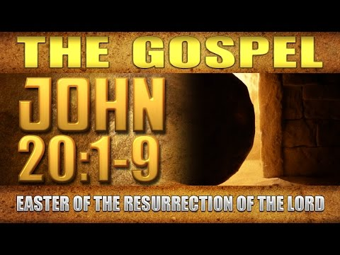 The Gospel – John 20:1-9 (Easter Sunday of the Resurrection of the Lord)